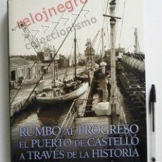 Libros de segunda mano: RUMBO AL PROGRESO EL PUERTO DE CASTELLÓ A TRAVÉS DE LA HISTORIA - FOTOS ANTIGUAS ETC CASTELLÓN LIBRO. Lote 43896997