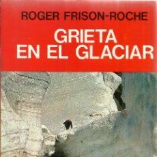 Libros de segunda mano: GRIETA EN EL GLACIAL. ROGER FRISON-ROCHE. EDITORIAL JUVENTUD. BARCELONA. 1989. Lote 44291190