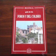 Libros de segunda mano: GUIA DE LOS FOROS Y DEL COLISEO EN ROMA. Lote 45166875