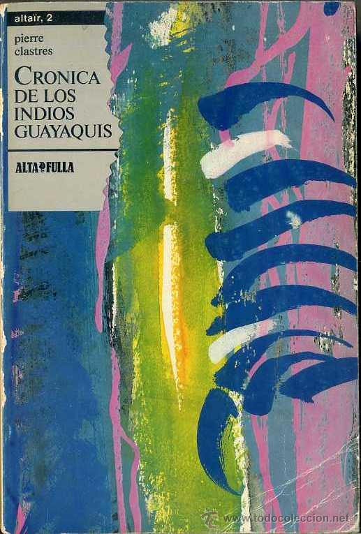 CLASTRES : CRÓNICA DE LOS INDIOS GUAYAQUIS DEL PARAGUAY (ALTA FULLA, 1986) CON FOTOGRAFÍAS (Libros de Segunda Mano - Geografía y Viajes)
