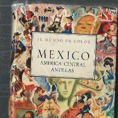 Libros de segunda mano: MÉXICO AMÉRICA CENTRAL ANTILLAS, DORÉ OGRIZEK, ILUSTRADO, 1958 EDICIONES CASTILLA MADRID, . Lote 45191423