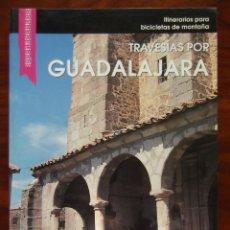Libros de segunda mano: TRAVESIAS POR GUADALAJARA, PARA BICICLETAS DE MONTAÑA. Lote 45214530