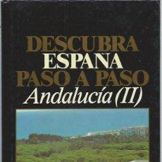 Libros de segunda mano: DESCUBRA ESPAÑA PASO A PASO, ANDALUCÍA II, MÁLAGA Y ALMERÍA, JOSÉ INFANTE, MADRID 1986. Lote 45250091