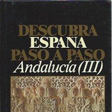Libros de segunda mano: DESCUBRA ESPAÑA PASO A PASO, ANDALUCÍA III, GRANADA Y JAÉN, JOSÉ INFANTE, MADRID 1986. Lote 45250110