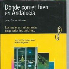Libros de segunda mano: DÓNDE COMER BIEN EN ANDALUCÍA, JUAN CARLOS ALONSO, EVEREST LEÓN 2004, 262 PÁGS, 14 POR 21CM. Lote 45941396