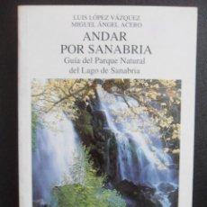 Libros de segunda mano: ANDAR POR SANABRIA. LUIS LOPEZ VAZQUEZ Y MIGUEL ANGEL ACERO. GUIA DEL PARQUE NATURAL DEL LAGO DE SAN. Lote 46285037