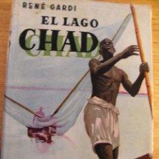 Libros de segunda mano - EL LAGO CHAD - RENÉ GARDI - Aventuras vividas en la selva virgen - 46379110