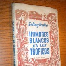 Libros de segunda mano: HOMBRES BLANCOS EN LOS TRÓPICOS - BACHE, ERLING. Lote 46421855