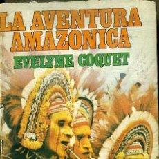 Libros de segunda mano: EVELYNE COQUET : LA AVENTURA AMAZÓNICA (GRIJALBO, 1978). Lote 46466538