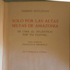 Libros de segunda mano - Solo por las altas selvas de Amazonia. De Lima al Atlántico por via fluvial. Herbert Rittlinger - 47129541
