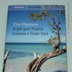 Libros de segunda mano: A PIE POR NUEVA GUINEA E IRIAN JAYA. TIM FLANNERY. PENINSULA . ALTAIR VIAJES. Lote 47205816