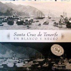 Libros de segunda mano: SANTA CRUZ DE TENERIFE EN BLANCO Y NEGRO. 1993. Lote 47212479