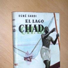 Libros de segunda mano - El Lago Chad- René Gardi- 1ª edición 1959 - 47742824