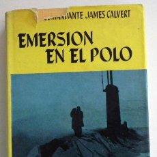 Libros de segunda mano: EMERSIÓN EN EL POLO - COMANDANTE JAMES CALVERT AVENTURA VIAJE OCÉANO ÁRTICO SUBMARINO ATÓMICO LIBRO. Lote 48038674