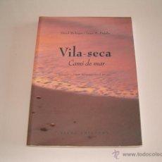 Libros de segunda mano: ORIOL BOHIGAS, JOAN M. PUJALS. VILA~SECA: CAMÍ DE MAR. RM68375. . Lote 48283622