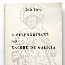 Libros de segunda mano: A PELENGRINAXE AO XACOBE DE GALICIA. XESUS CARRO. GALAXIA, 1965. XACOBEO, SANTIAGO DE COMPOSTELA. Lote 49179754