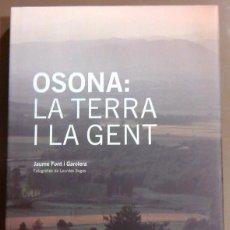 Libros de segunda mano: OSONA: LA TERRA I LA GENT. JAUME FONT I GAROLERA. FOTOGRAFIES DE LOURDES SOGAS. EUMO EDITORIAL. 2003. Lote 49288750