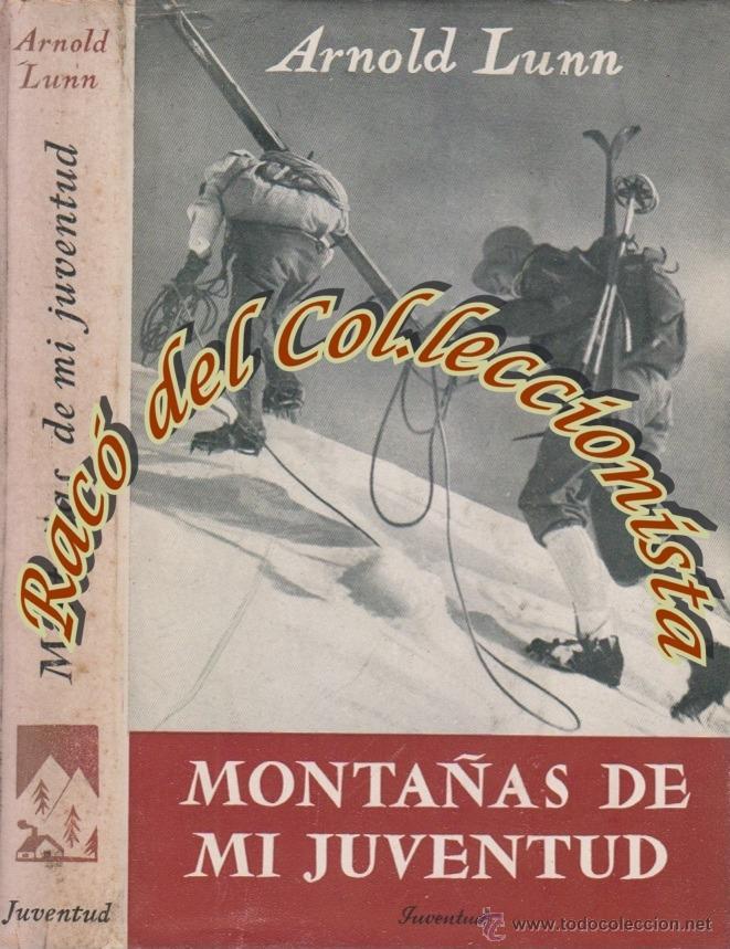MONTAÑAS DE MI JUVENTUD, ARNOLD LUNN, EDITORIAL JUVENTUD, COLECCION AIRE LIBRE, 1946 (Libros de Segunda Mano - Geografía y Viajes)