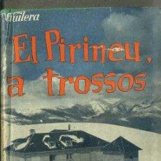 Libros de segunda mano: GUILERA I ALBIÑANA : EL PIRINEU A TROSSOS - RIBES, NÚRIA, LA MOLINA (AYMÀ, 1958) CON AUTÓGRAFO. Lote 49339697