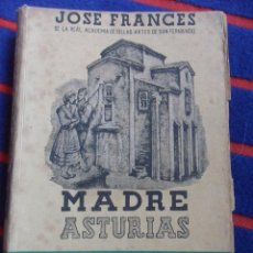 Libros de segunda mano: MADRE ASTURIAS. JOSE FRANCES, DE LA REAL ACADEMIA DE BELLAS ARTES DE SAN FERNANDO. AFRODISIO AGUADO,. Lote 49451361