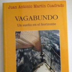 Libros de segunda mano: VAGABUNDO UN SUEÑO EN EL HORIZONTE JUAN MARTÍN CUADRADO LIBRO AVENTURA VIAJE BARCO OCÉANO FOTOS MAR. Lote 49620877