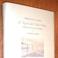 Libros de segunda mano: AL NORTE DEL CABO PEÑAS CARTAS DE UN AÑO EN LONDRES / CARMEN DE LA CAMPA. Lote 49696187