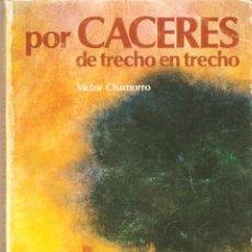 Libros de segunda mano: POR CÁCERES DE TRECHO EN TRECHO, DE VICTOR CHAMORRO.. Lote 86397810