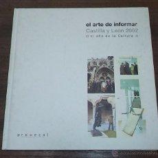 Libros de segunda mano: EL ARTE DE INFORMAR. CASTILLA Y LEÓN 2002. EL AÑO DE LA CULTURA. PROMECAL. 2003. Lote 49749980