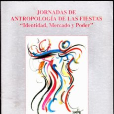 Libros de segunda mano: JORNADAS DE ANTROPOLOGIA DE LAS FIESTAS ·· IDENTIDAD, MERCADO Y PODER. Lote 49897058