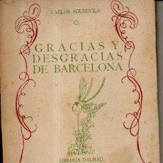 Libros de segunda mano: GRACIAS Y DESGRACIAS DE BARCELONA. CARLOS SOLDEVILA. LIBRERÍA DALMAU, 1943 (CON FIRMA DEL AUTOR). Lote 49904832