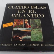 Libros de segunda mano: CUATRO ISLAS EN EL ATLÁNTICO. TENERIFE. LA PALMA. LA GOMERA. EL HIERRO - 1976 PRIMERA EDICIÓN. Lote 50023233