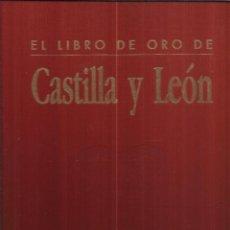 Libros de segunda mano: EL LIBRO DE ORO DE CASTILLA Y LEÓN. JUNTA DE CASTILLA Y LEÓN. LEÓN. 1999. Lote 50333666