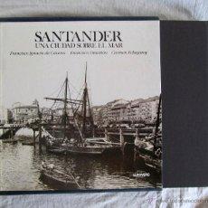 Libros de segunda mano: SANTANDER UNA CIUDAD SOBRE EL MAR F. IGNACIO DE CÁCERES F. ONTAÑON C. ECHEGARAY. Lote 50357124