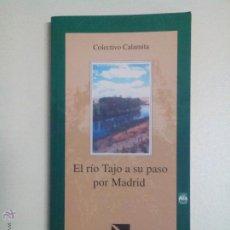 Libros de segunda mano: COLECTIVO CALAMITA, EL RIO TAJO A SU PASO POR MADRID. Lote 51158106