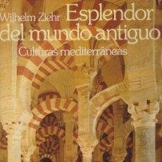 Libros de segunda mano: LIBRO ESPLENDOR DEL MUNDO ANTIGUO CULTURAS MEDITERRANEAS DE WILHELM ZIEHR ESPAÑA. Lote 51509006