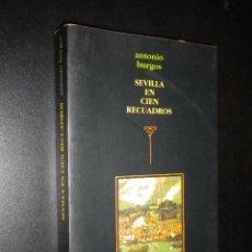 Libros de segunda mano: SEVILLA EN CIEN RECUADROS / ANTONIO BURGOS. Lote 52122966