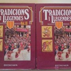 Libros de segunda mano: TRADICIONS I LLEGENDES - EDICIONS NAUTA VOL. 1 Y 2 TAPA DURA CON SOBRECUBIERTA, 1982, EN CATALÀ. Lote 52769261