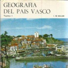 Libros de segunda mano: GEOGRAFÍA DEL PAIS VASCO. TOMO I. I. DE SOLLUBE. ED. AUÑAMENDI. SAN SEBASTIÁN. 1969. Lote 52839005