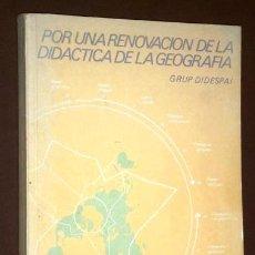 Libros de segunda mano: POR UNA RENOVACIÓN DIDÁCTICA DE LA GEOGRAFÍA POR GRUPO DIDESPAI DEL ICE EN BARCELONA 1985. Lote 53209920