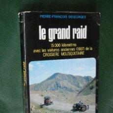 Libros de segunda mano: LE GRAND RAID. 15.000 KM AVEC VOITURES ANCIENNES DE LA CROISIERE MOUSQUETAIRE, DE P.F.DEGEORGES. Lote 53253231
