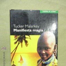 Libros de segunda mano: MANIFIESTA MAGIA - LIBRO DE TUCKER MALARKEY - 1ª EDICIÓN 2003. Lote 53715447
