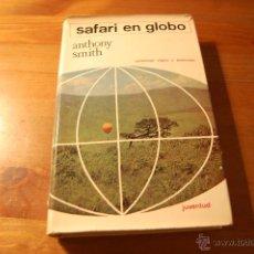 Libros de segunda mano: SAFARI EN GLOBO. ANTHONY SMITH. EDITORIAL JUVENTUD. Lote 54358899