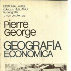 Libros de segunda mano: GEOGRAFÍA ECONÓMICA. PIERRE GEORGE. EDICIONES ARIEL. BARCELONA. 1977. Lote 54601715