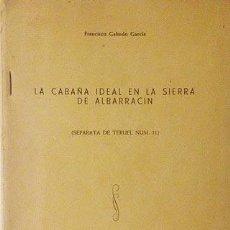 Libros de segunda mano: GALINDO : LA CABAÑA IDEAL EN LA SIERRA DE ALBARRACÍN. (1954) TERUEL. BIOGEOGRAFÍA SIERRA ALBARRACÍN. Lote 54752310