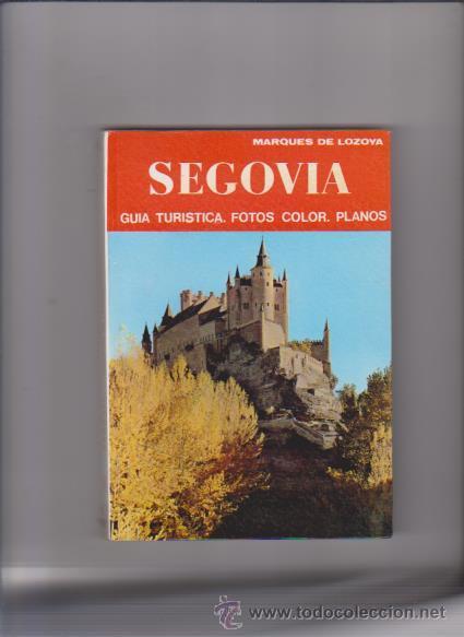 SEGOVIA - GUÍA TURISTICA - MARQUÉS DE LOZOYA - EDITORIAL NOGUER 1973 (Libros de Segunda Mano - Geografía y Viajes)