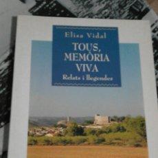 Libros de segunda mano: TOUS, MEMÒRIA VIVA. RELATS I LLEGENDES - ELISA VIDAL. Lote 55153728