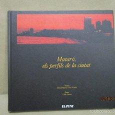 Libros de segunda mano: MATARÓ, ELS PERFILS DE LA CIUTAT - TAPA DURA - COMO NUEVO.. Lote 55345559