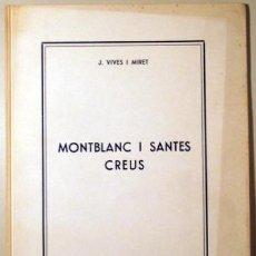 Libros de segunda mano: VIVES I MIRET, J. - MONTBLANC I SANTES CREUS - SANTES CREUS 1964. Lote 55064946