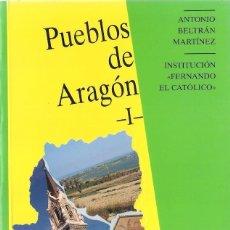 Libros de segunda mano: PUEBLOS DE ARAGÓN I - ANTONIO BELTRÁN MARTÍNEZ - INSTITUCIÓN FERNANDO EL CATÓLICO 1999. Lote 56219449