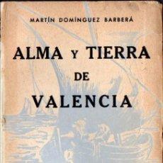 Libros de segunda mano: MARTÍN DOMÍNGUEZ BARBERÁ : ALMA Y TIERRA DE VALENCIA (1941) . Lote 56276501
